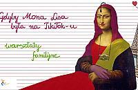 Gdyby Mona Lisa by³a na Tik Toku...